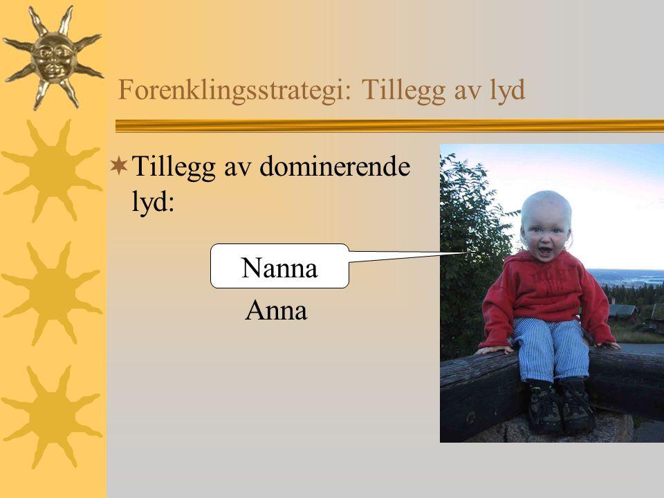 Forenklingsstrategi: Tillegg av lyd  Tillegg av dominerende lyd: Anna Nanna