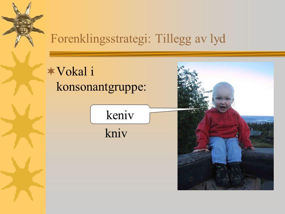 Forenklingsstrategi: Tillegg av lyd  Vokal i konsonantgruppe: kniv keniv