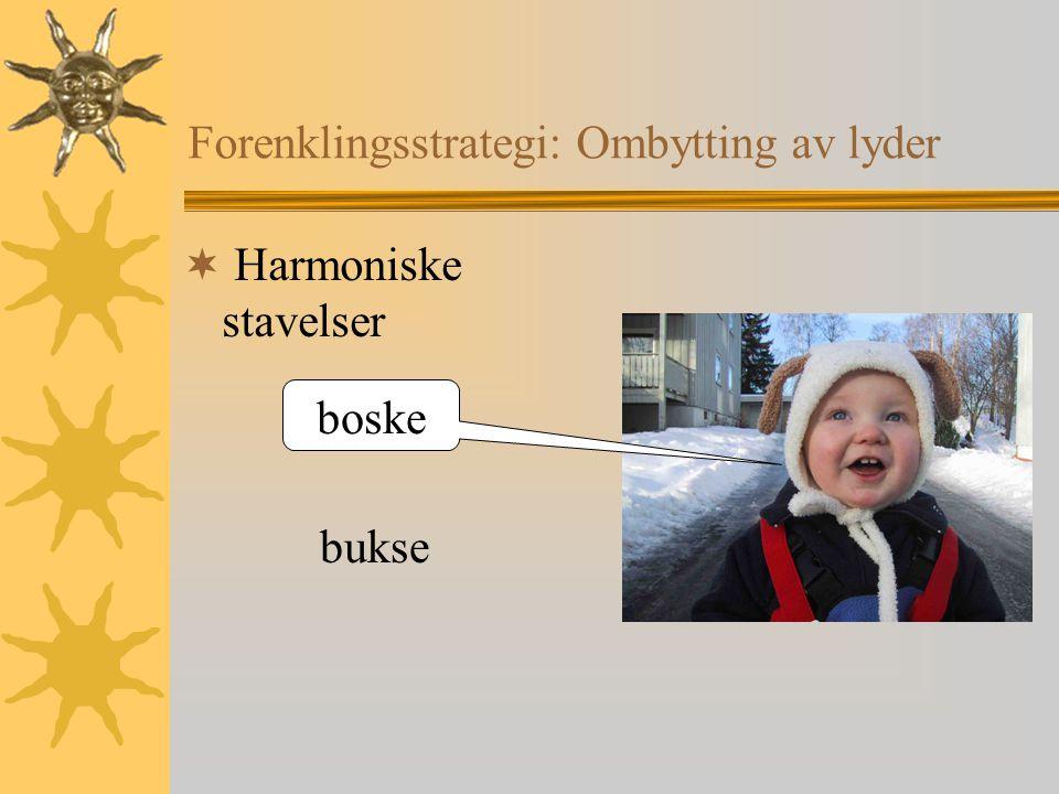 Forenklingsstrategi: Ombytting av lyder  Harmoniske stavelser boske bukse