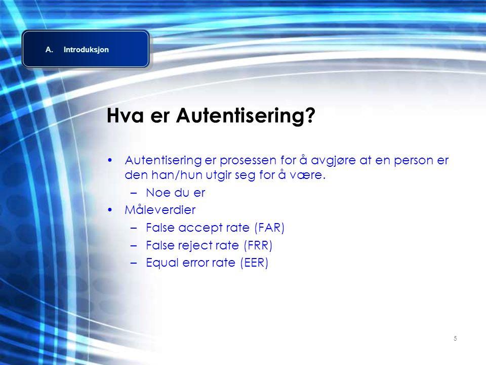 5 Hva er Autentisering? •Autentisering er prosessen for å avgjøre at en person er den han/hun utgir seg for å være. –Noe du er •Måleverdier –False acc