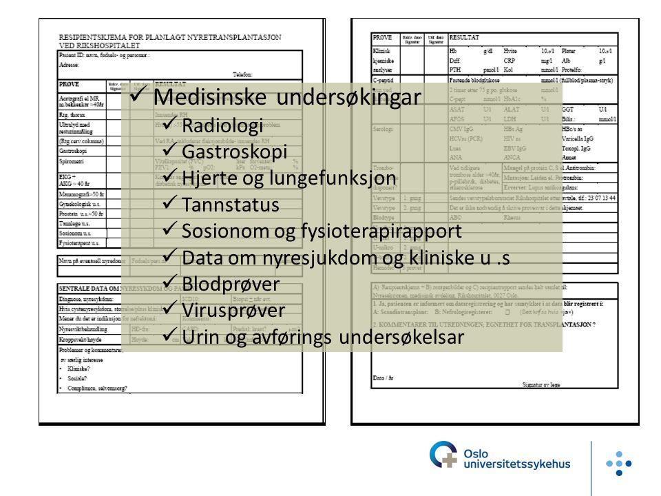  Medisinske undersøkingar  Radiologi  Gastroskopi  Hjerte og lungefunksjon  Tannstatus  Sosionom og fysioterapirapport  Data om nyresjukdom og kliniske u.s  Blodprøver  Virusprøver  Urin og avførings undersøkelsar