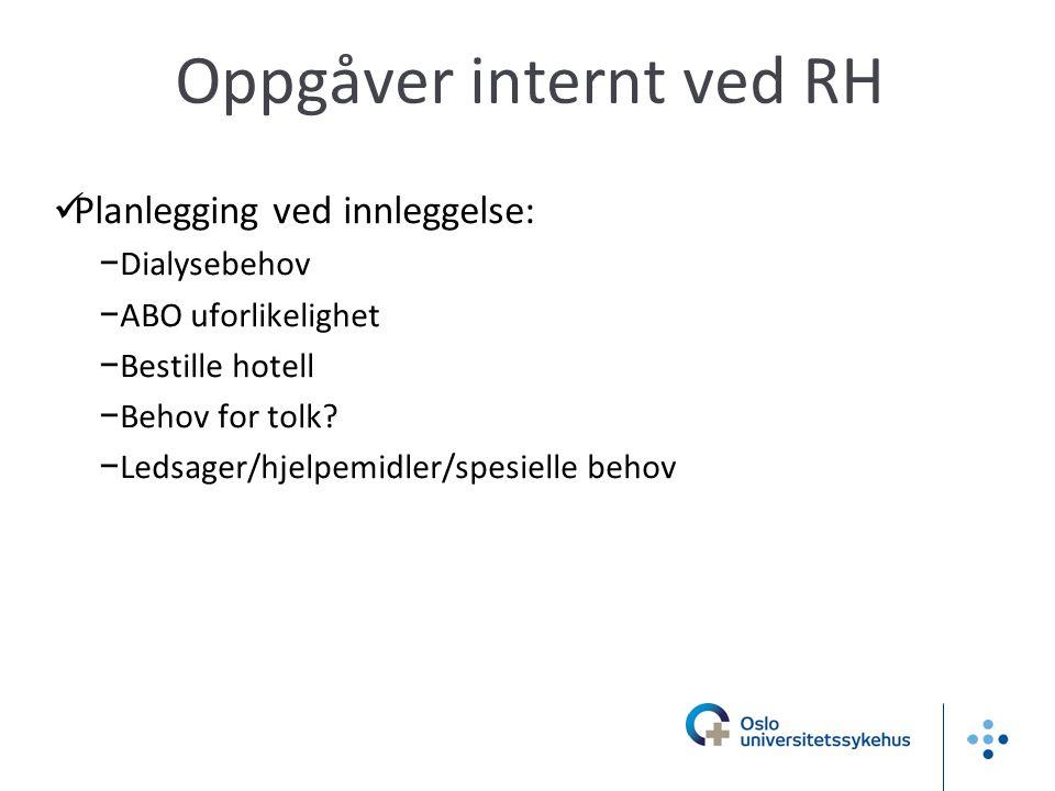 Oppgåver internt ved RH  Planlegging ved innleggelse: −Dialysebehov −ABO uforlikelighet −Bestille hotell −Behov for tolk.