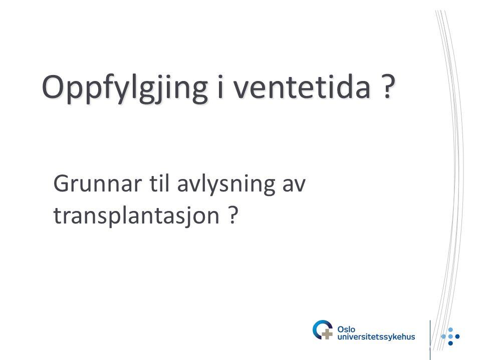 Oppfylgjing i ventetida ? Grunnar til avlysning av transplantasjon ?