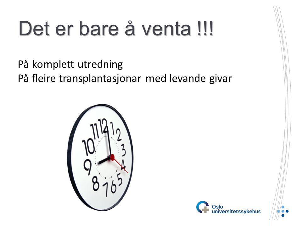 Det er bare å venta !!! På komplett utredning På fleire transplantasjonar med levande givar