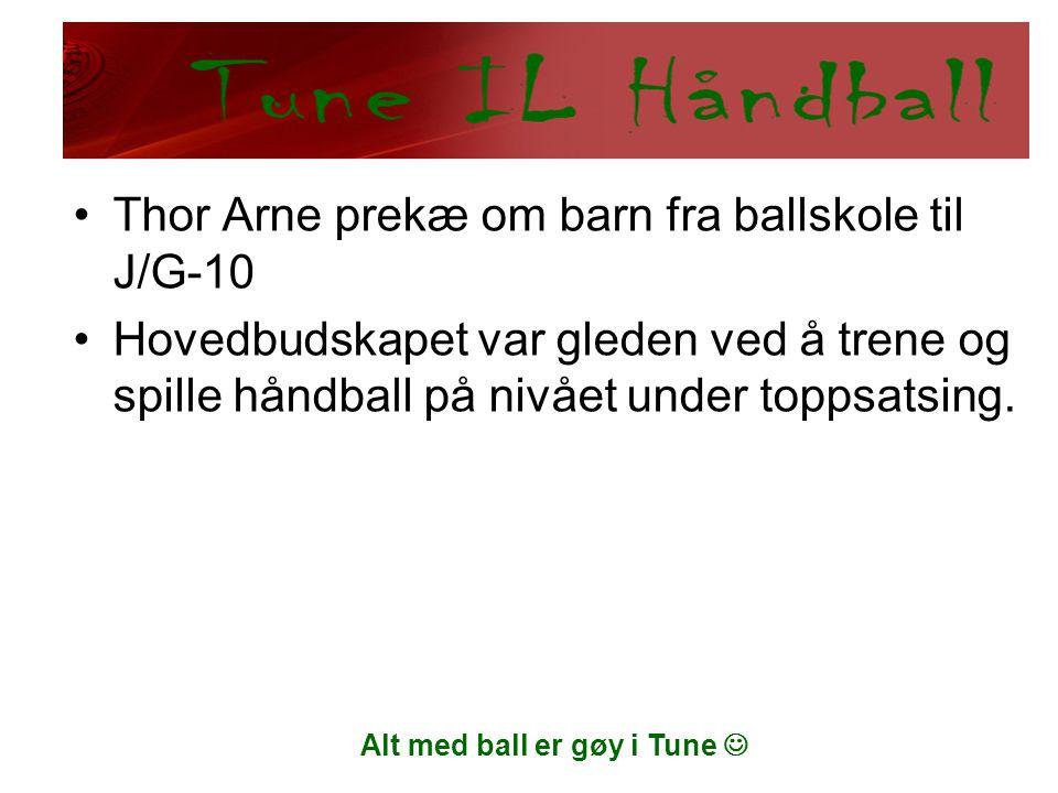 Alt med ball er gøy i Tune  •Thor Arne prekæ om barn fra ballskole til J/G-10 •Hovedbudskapet var gleden ved å trene og spille håndball på nivået und