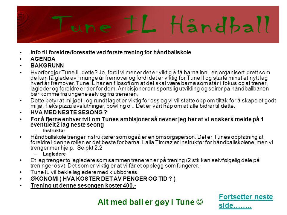 Alt med ball er gøy i Tune  •Info til foreldre/foresatte ved første trening for håndballskole •AGENDA •BAKGRUNN •Hvorfor gjør Tune IL dette? Jo, ford