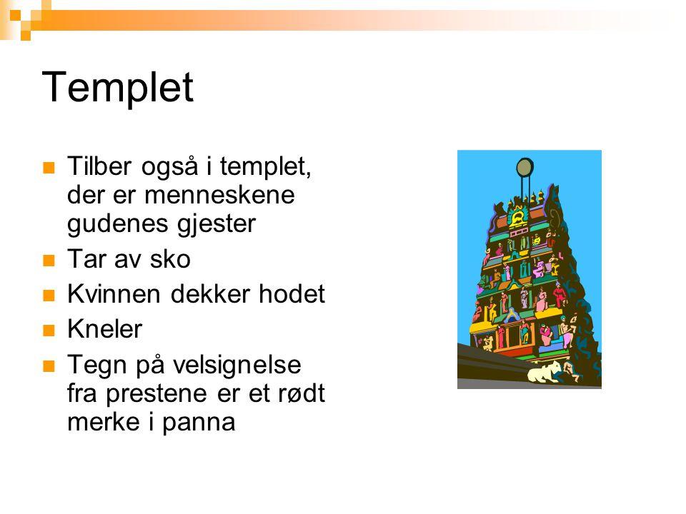 Templet  Tilber også i templet, der er menneskene gudenes gjester  Tar av sko  Kvinnen dekker hodet  Kneler  Tegn på velsignelse fra prestene er