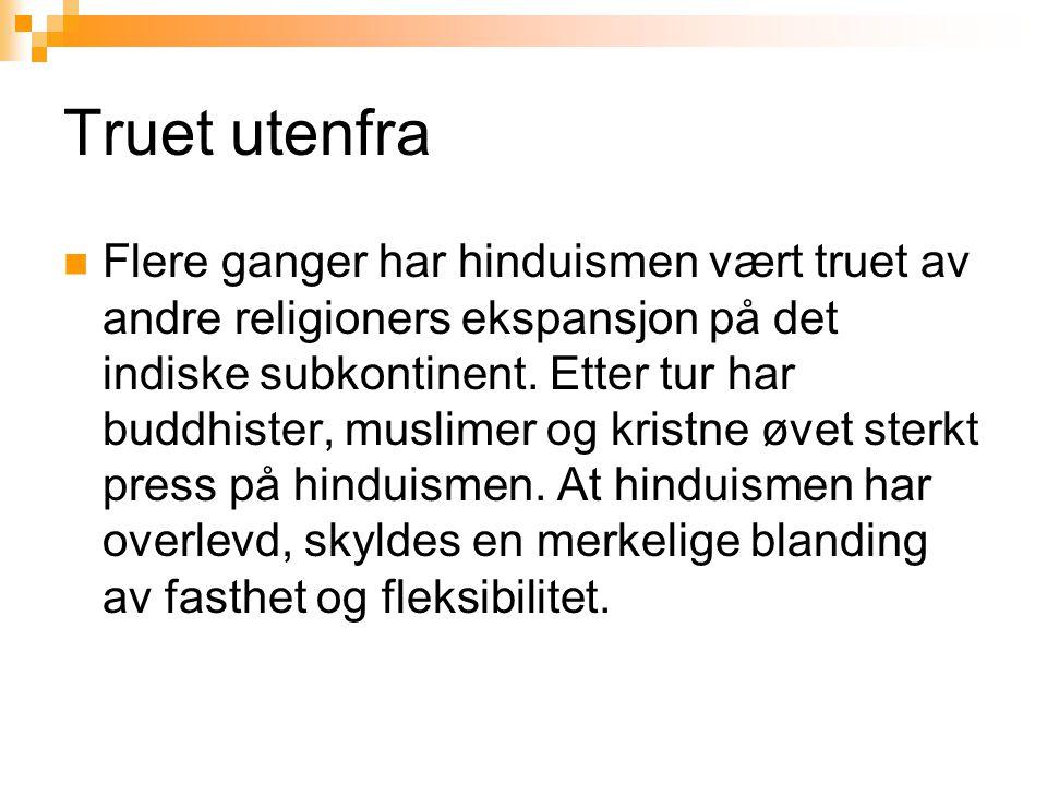 Truet utenfra  Flere ganger har hinduismen vært truet av andre religioners ekspansjon på det indiske subkontinent. Etter tur har buddhister, muslimer