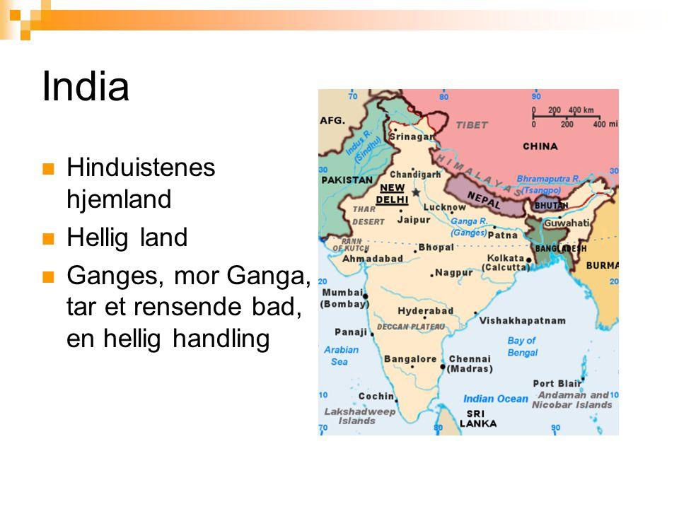 India  Hinduistenes hjemland  Hellig land  Ganges, mor Ganga, tar et rensende bad, en hellig handling