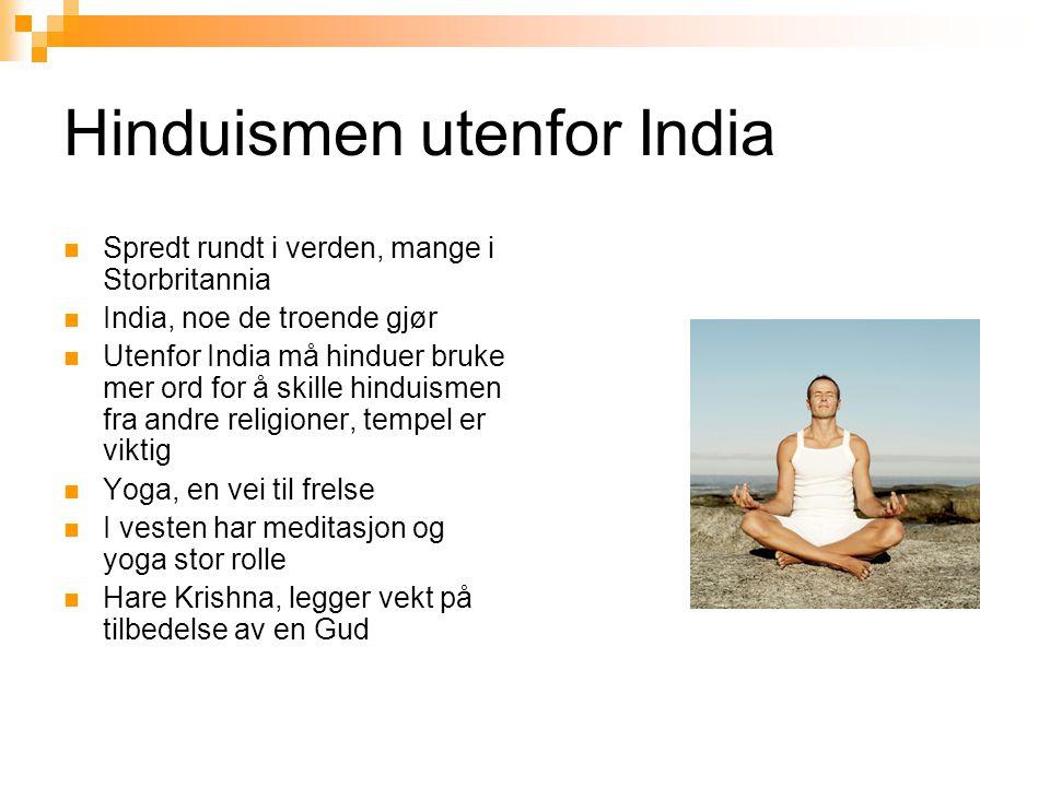 Hinduismen utenfor India  Spredt rundt i verden, mange i Storbritannia  India, noe de troende gjør  Utenfor India må hinduer bruke mer ord for å sk