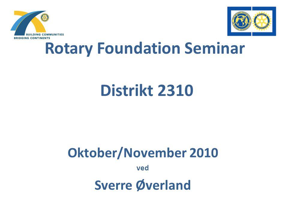 Rotary Foundation Seminar Distrikt 2310 Oktober/November 2010 ved Sverre Øverland