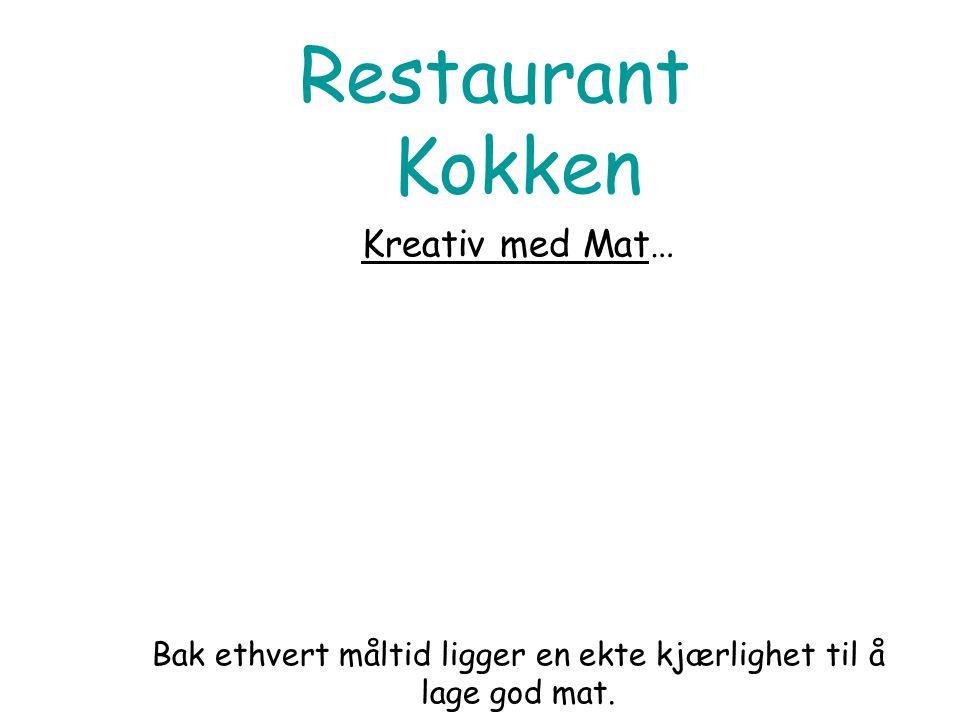 Restaurant Kokken Kreativ med Mat… Bak ethvert måltid ligger en ekte kjærlighet til å lage god mat.