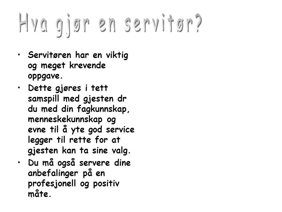 •Servitøren har en viktig og meget krevende oppgave.