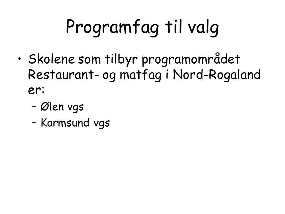 Programfag til valg •Skolene som tilbyr programområdet Restaurant- og matfag i Nord-Rogaland er: –Ølen vgs –Karmsund vgs