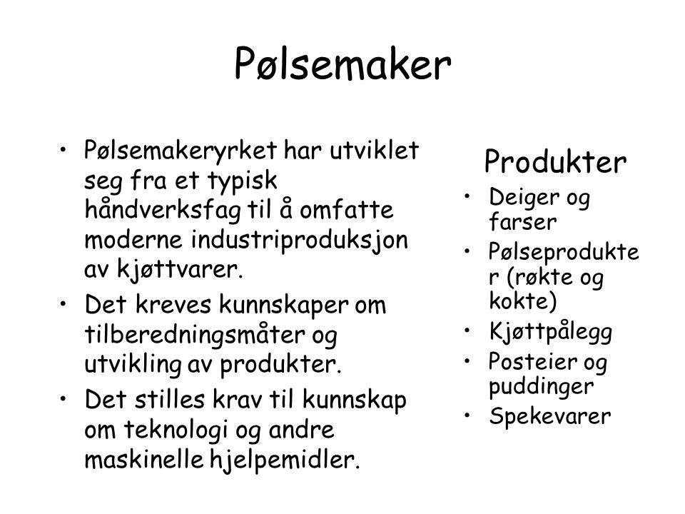 Pølsemaker •Pølsemakeryrket har utviklet seg fra et typisk håndverksfag til å omfatte moderne industriproduksjon av kjøttvarer. •Det kreves kunnskaper