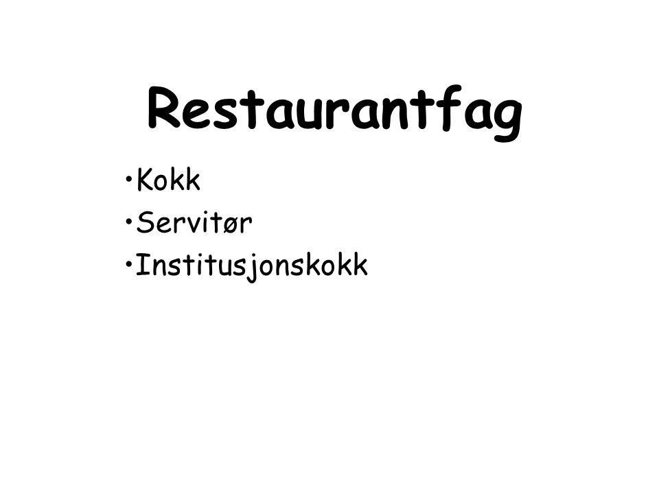 Restaurantfag •Kokk •Servitør •Institusjonskokk