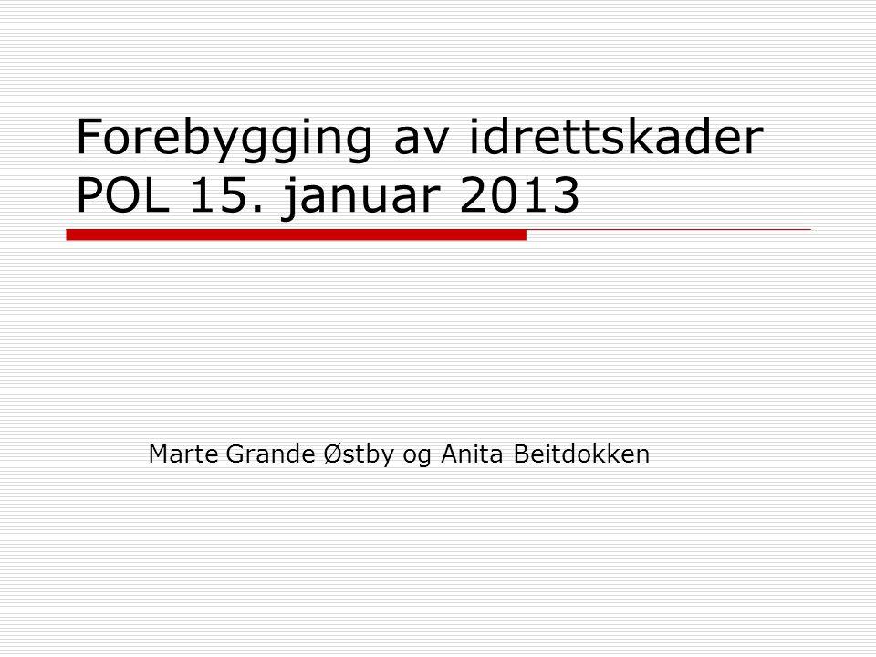 Forebygging av idrettskader POL 15. januar 2013 Marte Grande Østby og Anita Beitdokken