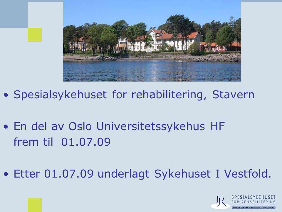 •Spesialsykehuset for rehabilitering, Stavern •En del av Oslo Universitetssykehus HF frem til 01.07.09 •Etter 01.07.09 underlagt Sykehuset I Vestfold.
