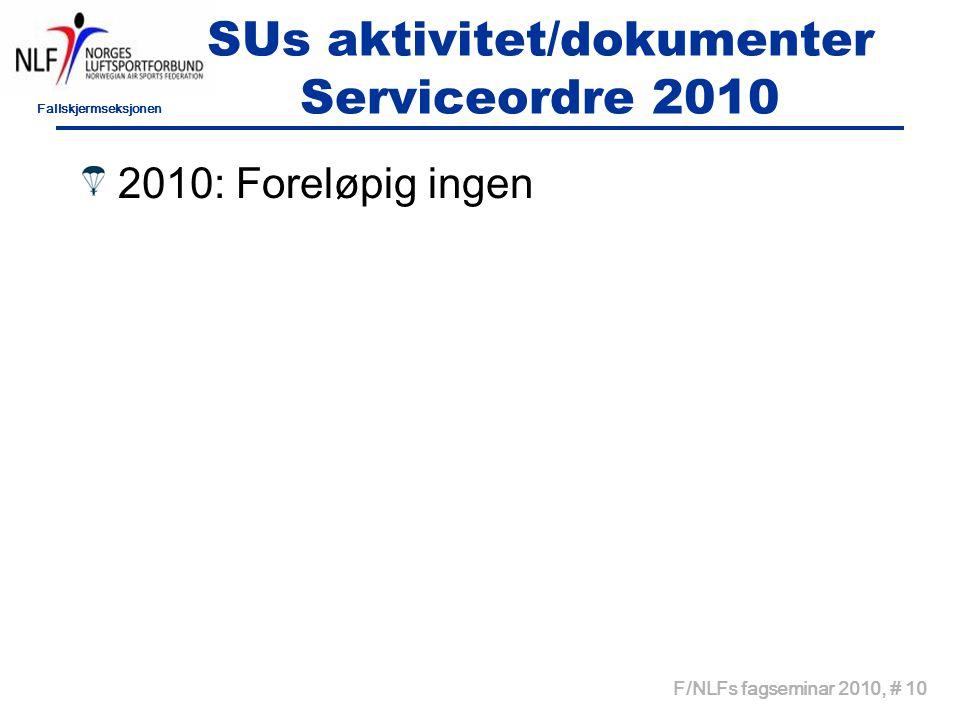 Fallskjermseksjonen F/NLFs fagseminar 2010, # 10 SUs aktivitet/dokumenter Serviceordre 2010 2010: Foreløpig ingen