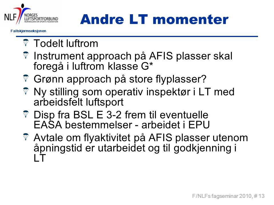 Fallskjermseksjonen F/NLFs fagseminar 2010, # 13 Andre LT momenter Todelt luftrom Instrument approach på AFIS plasser skal foregå i luftrom klasse G* Grønn approach på store flyplasser.