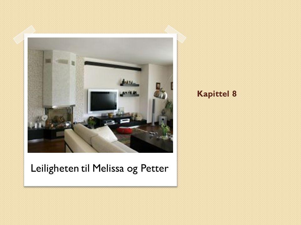 Kapittel 8 Leiligheten til Melissa og Petter