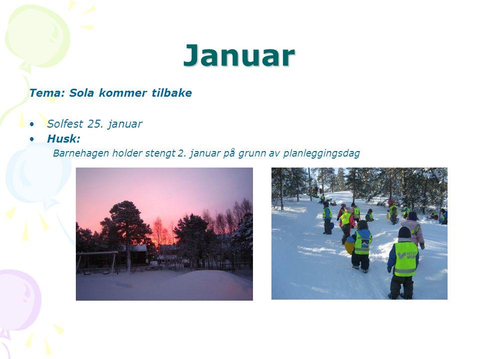 Januar Tema: Sola kommer tilbake •Solfest 25.januar •Husk: Barnehagen holder stengt 2.