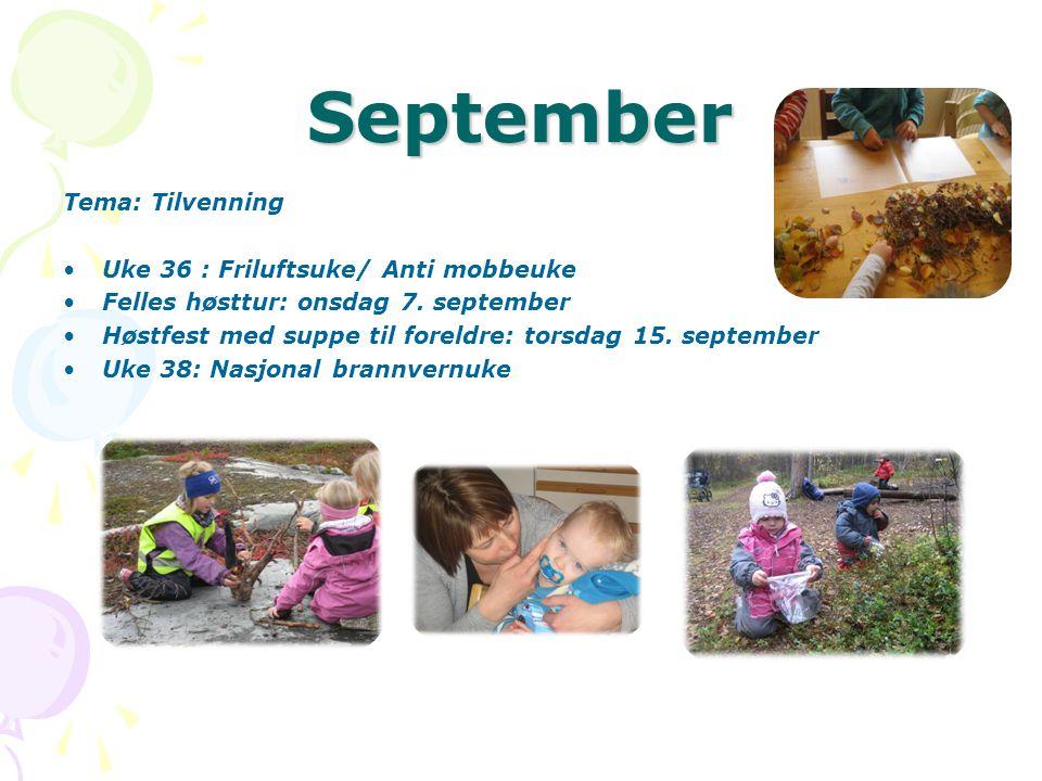 September Tema: Tilvenning •Uke 36 : Friluftsuke/ Anti mobbeuke •Felles høsttur: onsdag 7.