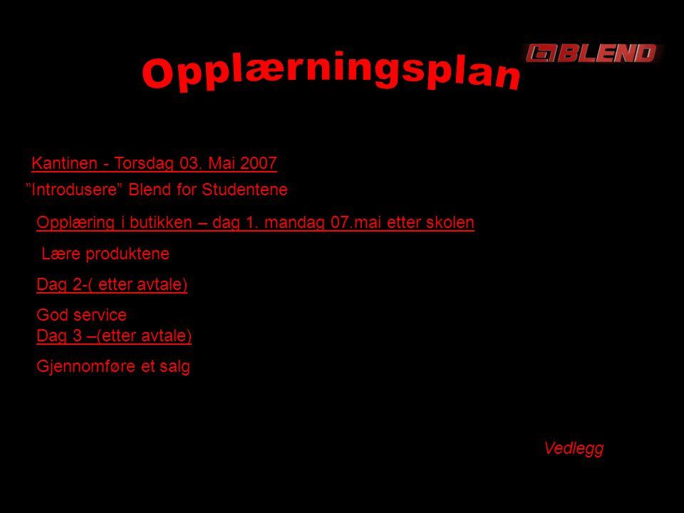 Kantinen - Torsdag 03. Mai 2007 Introdusere Blend for Studentene Opplæring i butikken – dag 1.