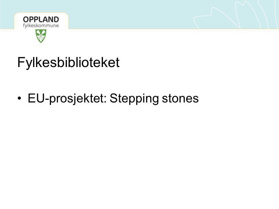Fylkesbiblioteket •EU-prosjektet: Stepping stones