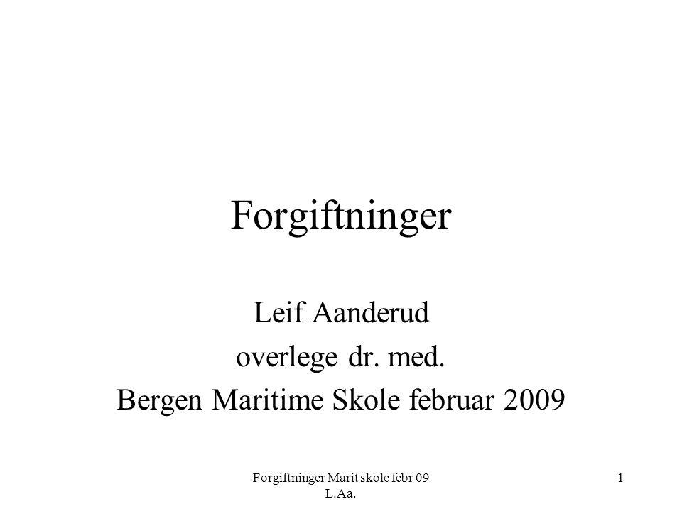 Forgiftninger Marit skole febr 09 L.Aa. 1 Forgiftninger Leif Aanderud overlege dr. med. Bergen Maritime Skole februar 2009