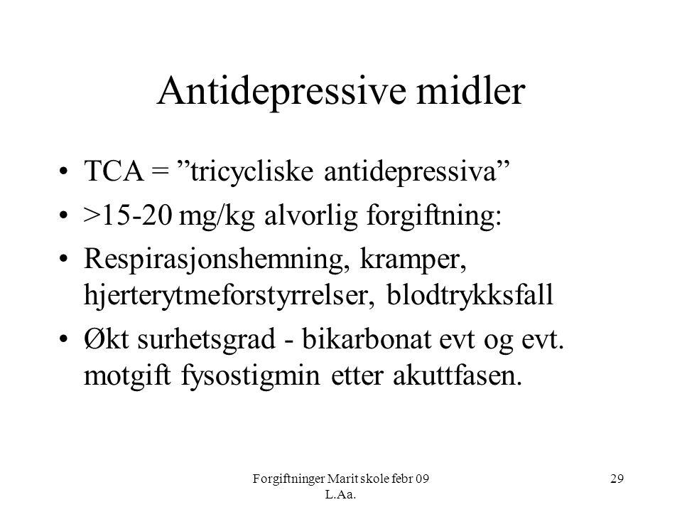 """Forgiftninger Marit skole febr 09 L.Aa. 29 Antidepressive midler •TCA = """"tricycliske antidepressiva"""" •>15-20 mg/kg alvorlig forgiftning: •Respirasjons"""