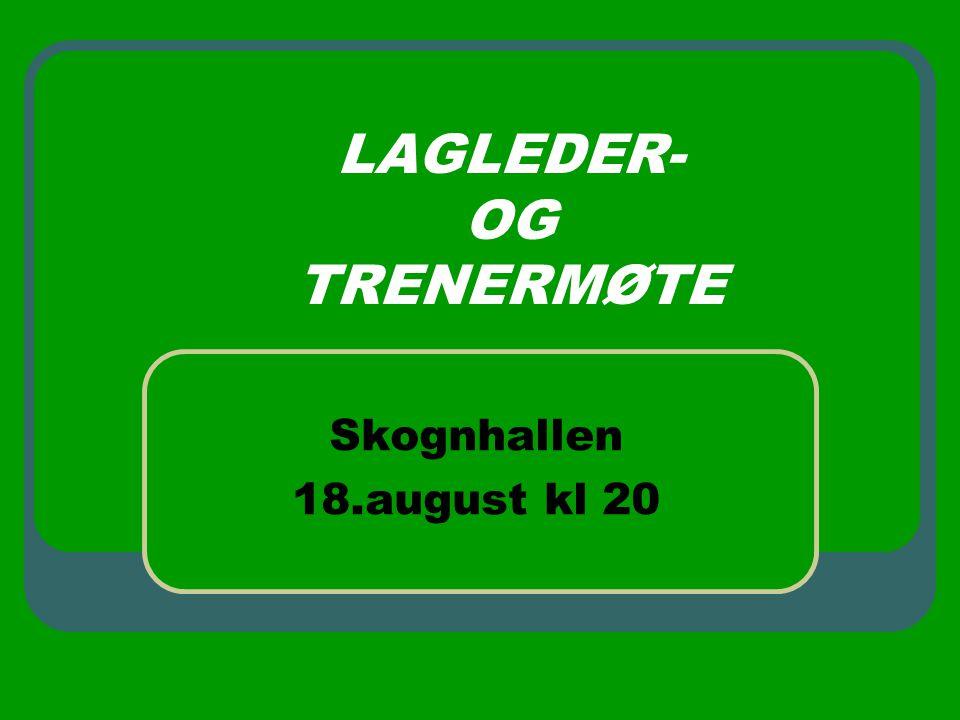 LAGLEDER- OG TRENERMØTE Skognhallen 18.august kl 20