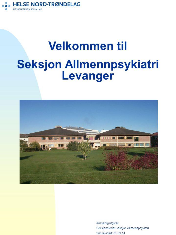 Velkommen til Seksjon Allmennpsykiatri Levanger Ansvarlig utgiver: Seksjonsleder Seksjon Allmennpsykiatri Sist revidert: 01.03.14