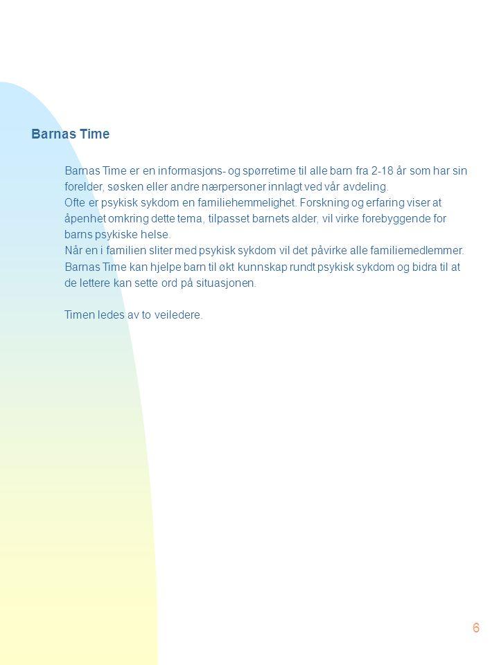 6 Barnas Time Barnas Time er en informasjons- og spørretime til alle barn fra 2-18 år som har sin forelder, søsken eller andre nærpersoner innlagt ved