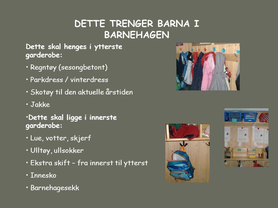 DETTE TRENGER BARNA I BARNEHAGEN Dette skal henges i ytterste garderobe: • Regntøy (sesongbetont) • Parkdress / vinterdress • Skotøy til den aktuelle