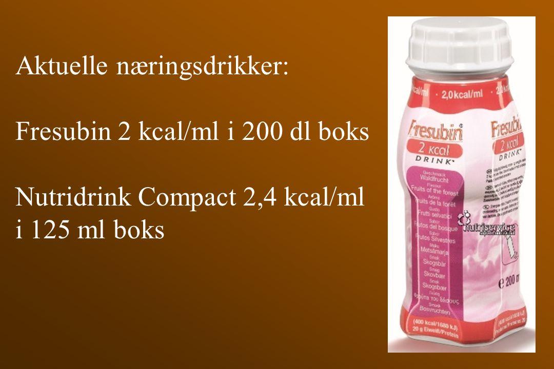Aktuelle næringsdrikker: Fresubin 2 kcal/ml i 200 dl boks Nutridrink Compact 2,4 kcal/ml i 125 ml boks