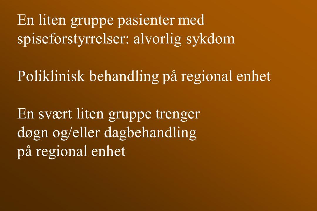 En liten gruppe pasienter med spiseforstyrrelser: alvorlig sykdom Poliklinisk behandling på regional enhet En svært liten gruppe trenger døgn og/eller