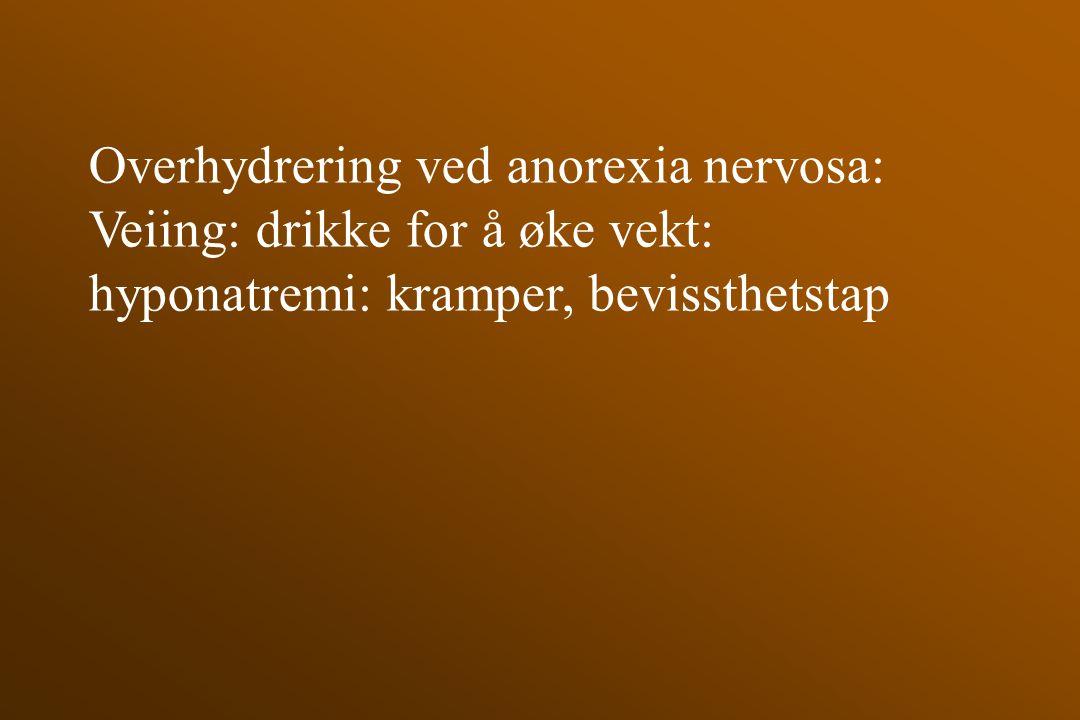 Overhydrering ved anorexia nervosa: Veiing: drikke for å øke vekt: hyponatremi: kramper, bevissthetstap