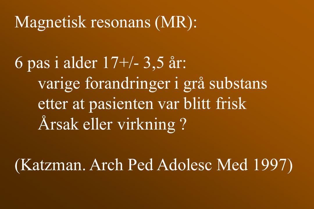 Magnetisk resonans (MR): 6 pas i alder 17+/- 3,5 år: varige forandringer i grå substans etter at pasienten var blitt frisk Årsak eller virkning ? (Kat