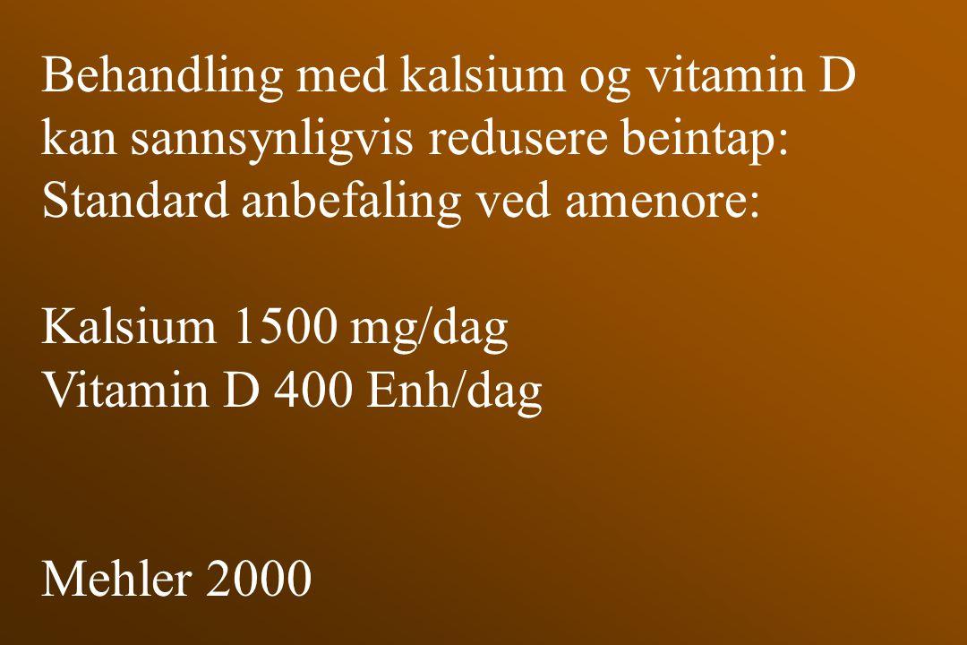 Behandling med kalsium og vitamin D kan sannsynligvis redusere beintap: Standard anbefaling ved amenore: Kalsium 1500 mg/dag Vitamin D 400 Enh/dag Meh