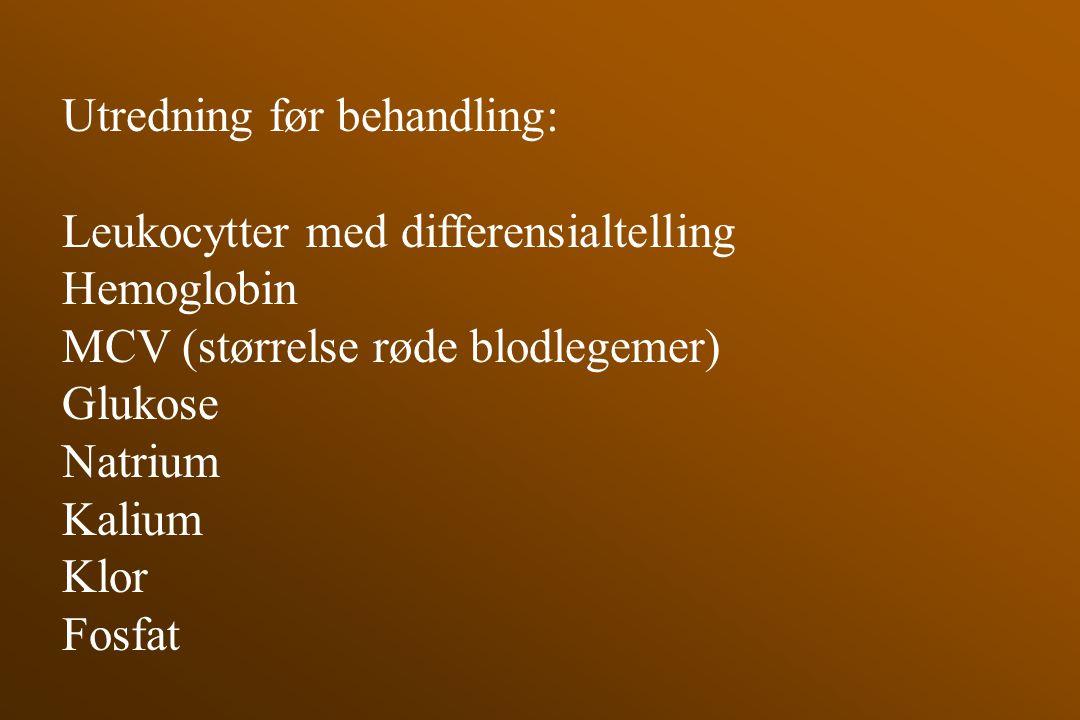 Utredning før behandling: Leukocytter med differensialtelling Hemoglobin MCV (størrelse røde blodlegemer) Glukose Natrium Kalium Klor Fosfat