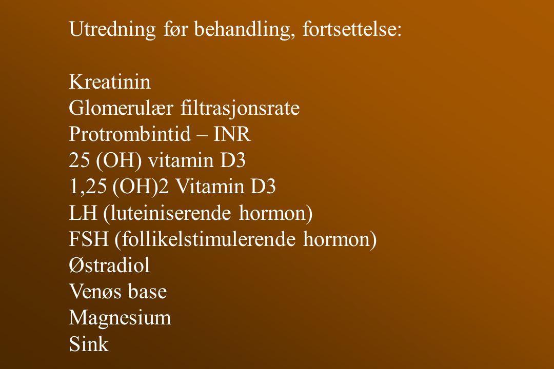 Utredning før behandling, fortsettelse: Kreatinin Glomerulær filtrasjonsrate Protrombintid – INR 25 (OH) vitamin D3 1,25 (OH)2 Vitamin D3 LH (luteinis