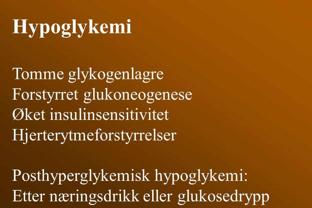 Hypoglykemi Tomme glykogenlagre Forstyrret glukoneogenese Øket insulinsensitivitet Hjerterytmeforstyrrelser Posthyperglykemisk hypoglykemi: Etter næri