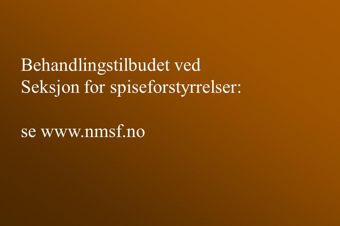 Behandlingstilbudet ved Seksjon for spiseforstyrrelser: se www.nmsf.no
