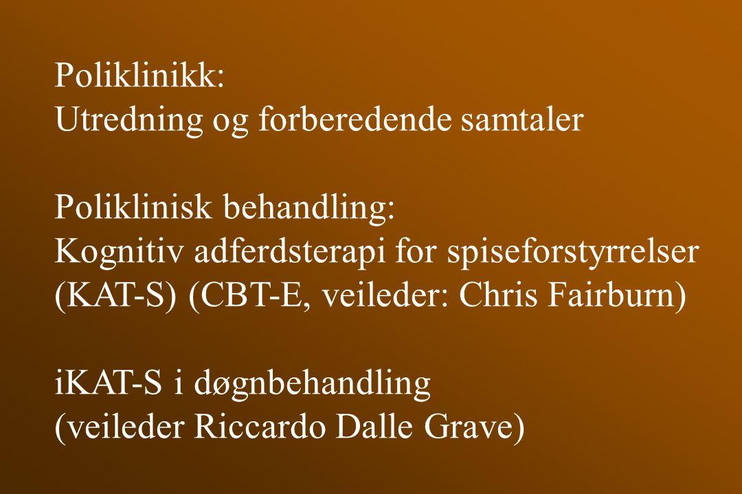 Poliklinikk: Utredning og forberedende samtaler Poliklinisk behandling: Kognitiv adferdsterapi for spiseforstyrrelser (KAT-S) (CBT-E, veileder: Chris