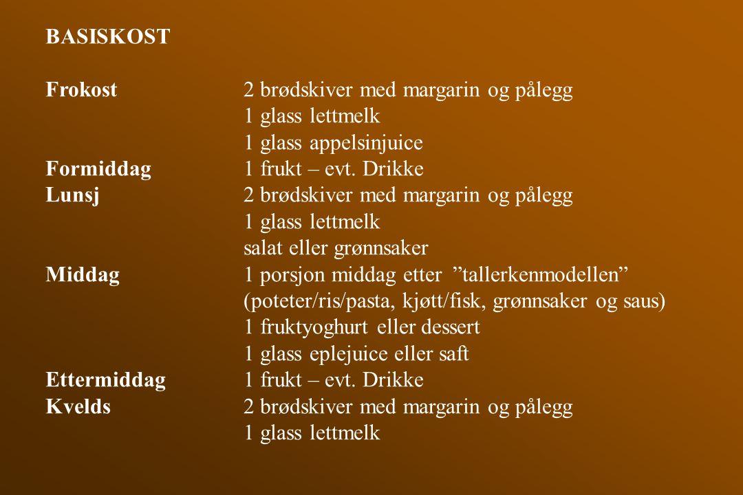 BASISKOST Frokost2 brødskiver med margarin og pålegg 1 glass lettmelk 1 glass appelsinjuice Formiddag 1 frukt – evt. Drikke Lunsj2 brødskiver med marg
