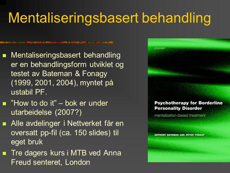 Mentaliseringsbasert behandling  Mentaliseringsbasert behandling er en behandlingsform utviklet og testet av Bateman & Fonagy (1999, 2001, 2004), myn