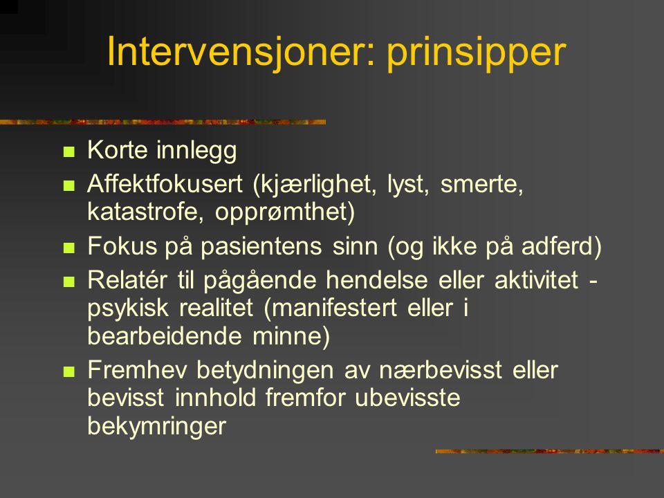 Intervensjoner: prinsipper  Korte innlegg  Affektfokusert (kjærlighet, lyst, smerte, katastrofe, opprømthet)  Fokus på pasientens sinn (og ikke på