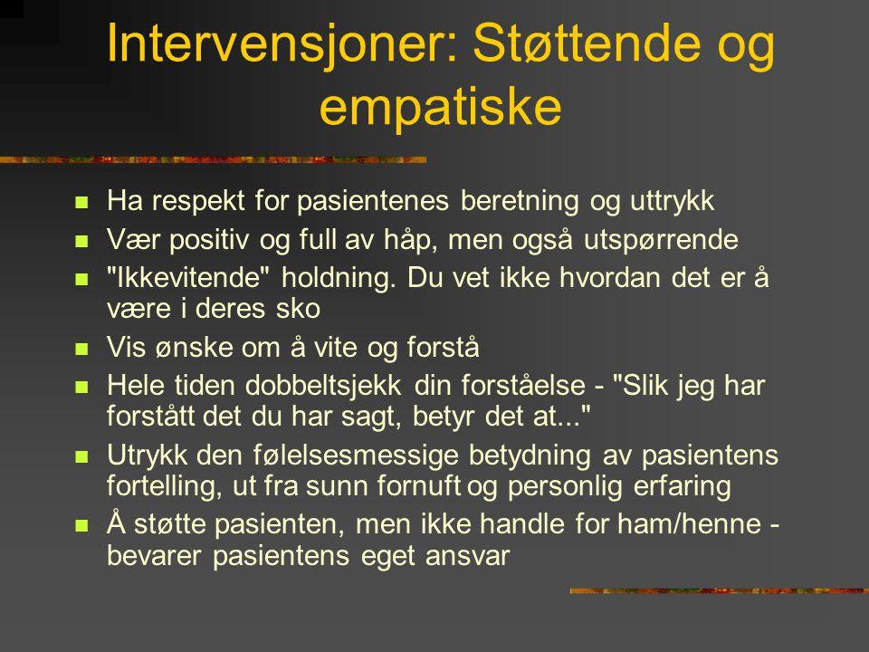 Intervensjoner: Støttende og empatiske  Ha respekt for pasientenes beretning og uttrykk  Vær positiv og full av håp, men også utspørrende 