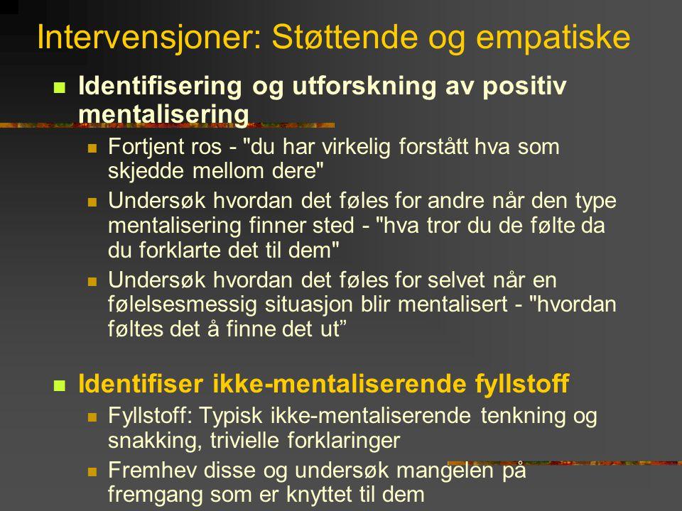 Intervensjoner: Støttende og empatiske  Identifisering og utforskning av positiv mentalisering  Fortjent ros -